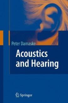 Acoustics and Hearing - Peter Damaske