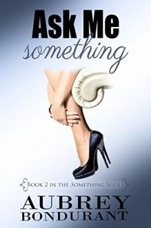 Ask Me Something (The Something Series Book 2) - Aubrey Bondurant