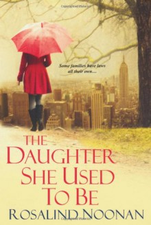 The Daughter She Used To Be - Rosalind Noonan