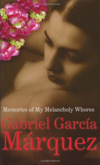 Memories Of My Melancholy Whores - Edith Grossman,Gabriel García Márquez
