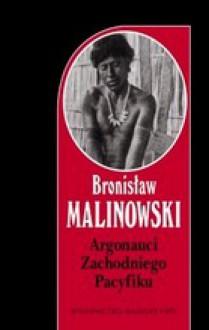 Argonauci zachodniego pacyfiku - Bronisław Malinowski