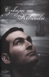 Czekając na Kolumba - Thomas Trofimuk
