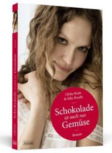 Schokolade ist auch nur Gemüse - Silke Porath;Ulrike Renk