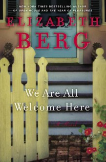 We Are All Welcome Here - Elizabeth Berg