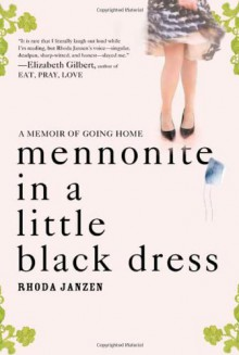 Mennonite in a Little Black Dress - Rhoda Janzen