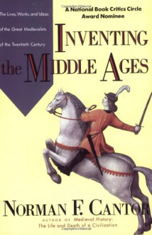 Inventing the Middle Ages - Norman F. Cantor