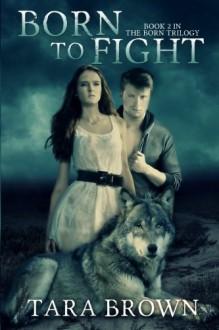 Born to Fight: 2 (The Born Trilogy) - Tara Brown