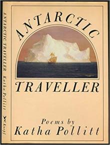 Antarctic Traveller - Katha Pollitt
