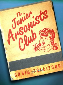 The Junior Arsonists Club (Kindle Single) - Craig Tollifson