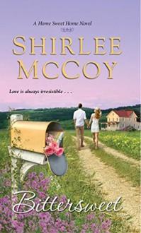 Bittersweet (A Home Sweet Home Novel) - Shirlee McCoy