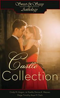 Sweet & Sassy Anthology: Castle Collection - Cindy M. Hogan,Jo Noelle,Donna K. Weaver,Paige Timothy,Kaye P. Clark