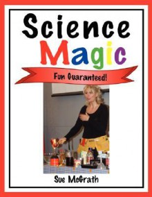 Science Magic: Fun Guaranteed! - Sue McGrath