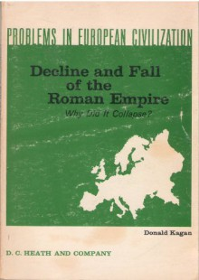 DECLINE AND FALL OF THE ROMAN EMPIRE Why Did it Collapse? - Donald (Editor) Kagan