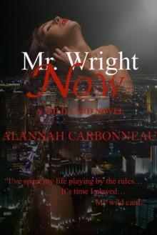 Mr. Wright Now (A Wild Card Novel - Book 1) - Alannah Carbonneau