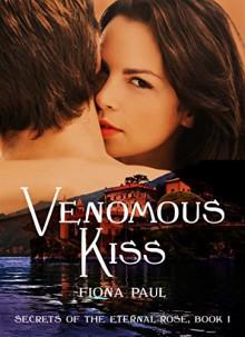 Venomous Kiss: Secrets of the Eternal Rose Book 1 - Fiona Paul
