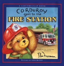 Corduroy Goes to the Fire Station - Lisa McCue, Lisa McCue