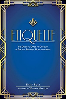 Etiquette: The Original Guide to Conduct in Society, Business, Home, and More - Emily Post, William Hanson