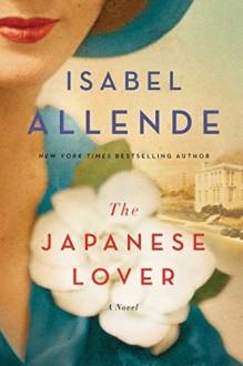 The Japanese Lover: A Novel - Isabel Allende