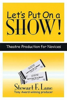 Let's Put on a Show!: Theatre Production for Novices - Stewart Lane