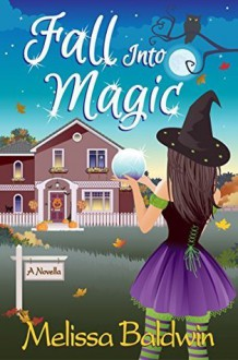 Fall Into Magic - Melissa Baldwin