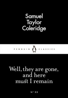 Well they are gone and here must I remain (Little Black Classics #35) - Samuel Taylor Coleridge