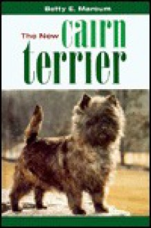The New Cairn Terrier - Betty E. Marcum