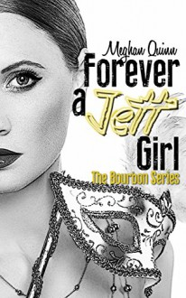 Forever a Jett Girl (The Bourbon Series Book 3) - Meghan Quinn