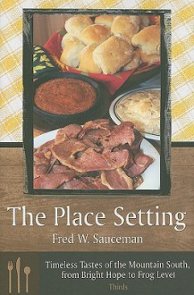The Place Setting: Timeless Tastes of the Mountain South, from Bright Hope to Frog Level; Thirds - Fred W. Sauceman
