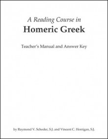 A Reading Course in Homeric Greek, Teacher's Manual and Answer Key - R.V. Schoder, Raymond V. Schoder, Vincent C. Horrigan, Leslie Collins Edwards