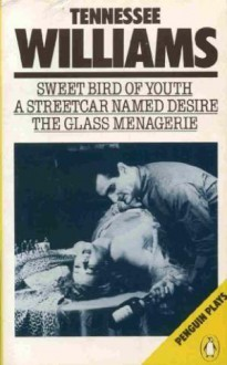 Sweet Bird Of Youth; A Streetcar Named Desire; The Glass Menagerie - Tennessee Williams