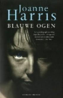 Blauwe ogen - Joanne Harris, Monique de Vré