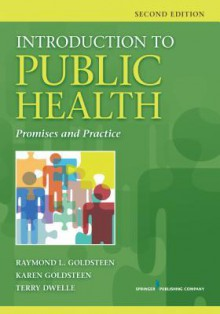 Introduction to Public Health, Second Edition: Promises and Practice - Raymond L Goldsteen, Karen Goldsteen, Terry Dwelle