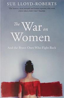 The War on Women - Sue Lloyd-Roberts