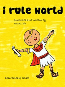 [e-ink] Children Books: I rule World!: Nature and Dress up Fiction (Preschool) Early Learning (Values book) - Children's Books for Early & Beginner Readers (Balu Baldauf series Book 1) - Ruthz SB,Ruthz SB