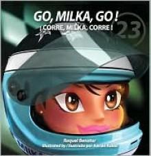 Go, Milka, Go! The Life of Milka Duno/!Corre, Milka, corre! La vida de Milka Duno - Raquel Benatar