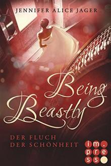 Being Beastly. Der Fluch der Schönheit - Jennifer Alice Jager