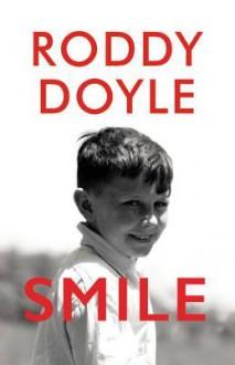 Smile: A Novel - Roddy Doyle
