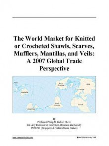 The World Market for Knitted or Crocheted Shawls, Scarves, Mufflers, Mantillas, and Veils: A 2007 Global Trade Perspective - Icon Group International