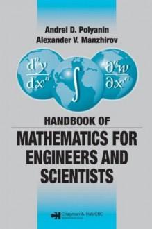 Handbook of Mathematics for Engineers and Scientists - Andrei D. Polyanin, Alexander V. Manzhirov