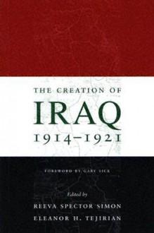 The Creation of Iraq, 1914-1921 - Reeva Spector Simon