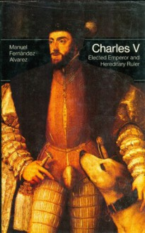 Charles V: Elected Emperor and Hereditary Ruler (Men in Office) - Manuel Fernández Álvarez