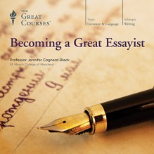 Becoming a Great Essayist - Professor Jennifer Cognard-Black, The Great Courses, The Great Courses