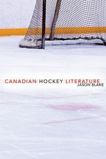 Canadian Hockey Literature - JASON BLAKE