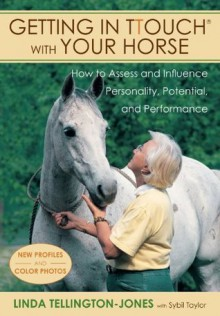 Getting in TTouch with Your Horse: Understand and Influence Personality - Linda Tellington-Jones, Sybil Taylor