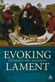 Evoking Lament: A Theological Discussion - Brian Brock, Eva Harasta