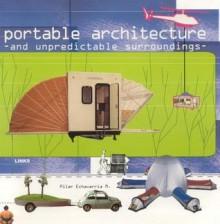 Portable Architecture: And Unpredictable Surroundings - Echavarria M. Pilar, Echavarria M. Pilar