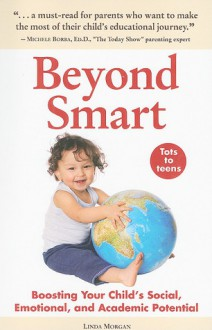 Beyond Smart: Boosting Your Child's Social, Emotional, and Academic Potential - Linda Morgan