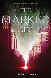 The Marked Girl (Marked Girl, #1) - Lindsey Klingele