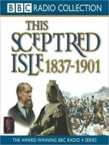 1837 - 1901, The Age of Victoria: This Sceptred Isle, Volume 10 (MP3 Book) - Christopher Lee, Anna Massey