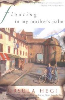 Floating in My Mother's Palm - Ursula Hegi, John Collier, Francine Kass